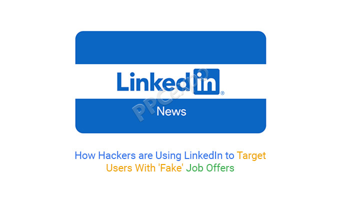 How Hackers are Using LinkedIn to Target Users With 'Fake' Job Offers