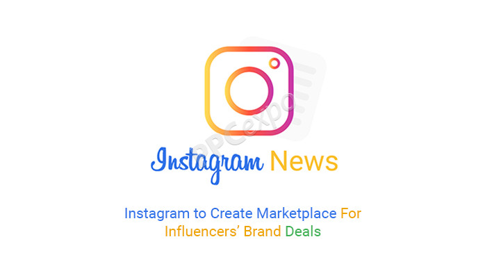 Instagram to Create Marketplace For Influencers' Brand Deals