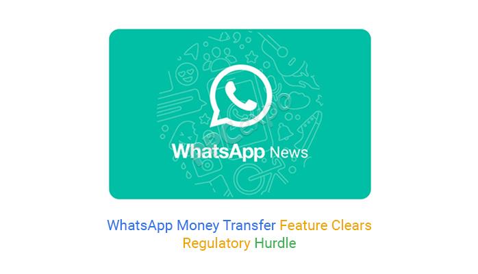WhatsApp Money Transfer Feature Clears Regulatory Hurdle