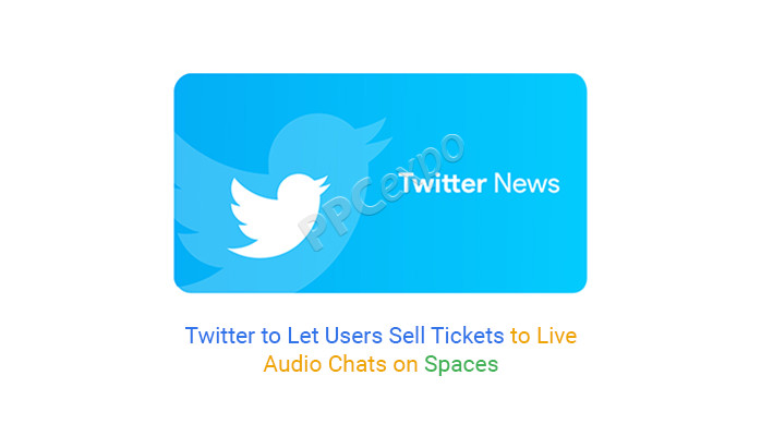 Twitter to Let Users Sell Tickets to Live Audio